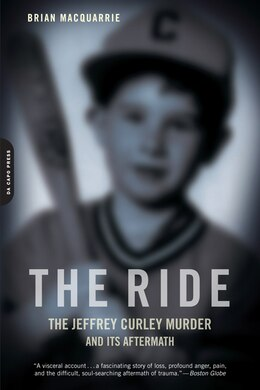 Book The Ride: The Jeffrey Curley Murder and Its Aftermath by Brian MacQuarrie