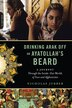 Drinking Arak Off an Ayatollah?s Beard: A Journey Through the Inside-Out Worlds of Iran and…
