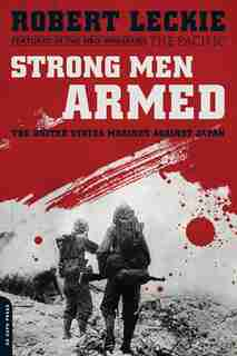 Strong Men Armed: The United States Marines Against Japan by Robert Leckie