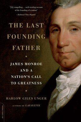 Book The Last Founding Father: James Monroe and a Nation's Call to Greatness by Harlow Giles Unger