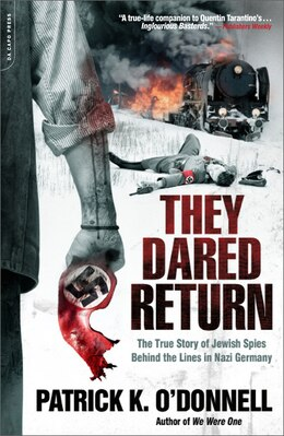 Book They Dared Return: The True Story of Jewish Spies Behind the Lines in Nazi Germany by Patrick K. O'donnell