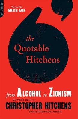 Book The Quotable Hitchens: From Alcohol to Zionism--The Very Best of Christopher Hitchens by Windsor Mann
