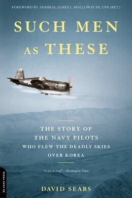 Book Such Men as These: The Story of the Navy Pilots Who Flew the Deadly Skies over Korea by David Sears
