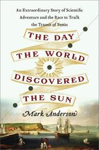 The Day the World Discovered the Sun: An Extraordinary Story of Scientific Adventure and the Race…