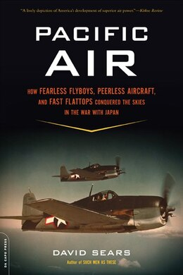 Book Pacific Air: How Fearless Flyboys, Peerless Aircraft, and Fast Flattops Conquered the Skies in the… by David Sears