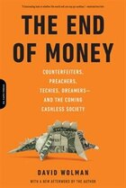 The End of Money: Counterfeiters, Preachers, Techies, Dreamers--and the Coming Cashless Society