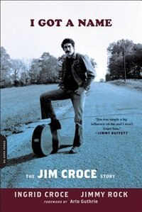 Book I Got a Name: The Jim Croce Story by Ingrid Croce