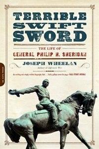 Terrible Swift Sword: The Life of General Philip H. Sheridan