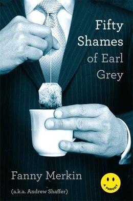 Book Fifty Shames of Earl Grey: A Parody by Fanny Merkin