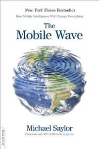 Book The Mobile Wave: How Mobile Intelligence Will Change Everything by Michael Saylor