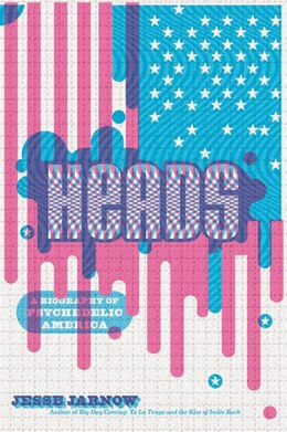 Book Heads: A Biography of Psychedelic America by Jesse Jarnow