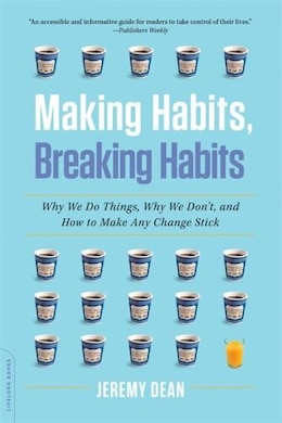 Book Making Habits, Breaking Habits: Why We Do Things, Why We Don't, and How to Make Any Change Stick by Jeremy Dean