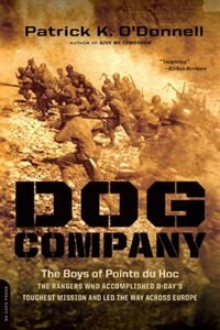 Book Dog Company: The Boys of Pointe du Hoc--the Rangers Who Accomplished D-Day's Toughest Mission and… by Patrick K. O'donnell