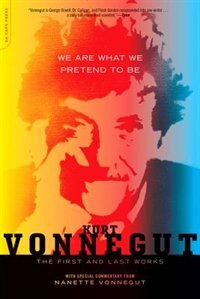 Book We Are What We Pretend To Be: The First and Last Works by Kurt Vonnegut