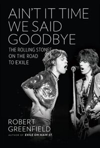 Book Ain't It Time We Said Goodbye: The Rolling Stones on the Road to Exile by Greenfield, Robert