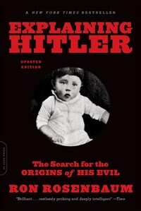 Book Explaining Hitler: The Search for the Origins of His Evil, updated edition by Ron Rosenbaum