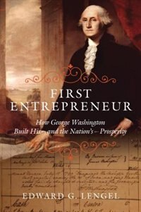 Book First Entrepreneur: How George Washington Built His--and the Nation's--Prosperity by Edward G. Lengel
