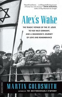 Book Alex's Wake: The Tragic Voyage of the St. Louis to Flee Nazi Germany?and a Grandson?s Journey of… by Martin Goldsmith