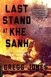 Book Last Stand at Khe Sanh: The U.S. Marines' Finest Hour in Vietnam by Gregg Jones