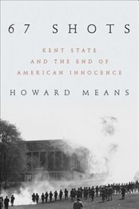 Book 67 Shots: Kent State and the End of American Innocence by Howard Means