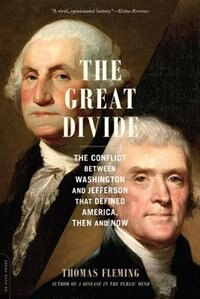 Book The Great Divide: The Conflict between Washington and Jefferson That Defined America, Then and Now by Thomas Fleming