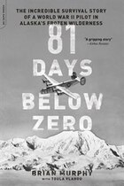 81 Days Below Zero: The Incredible Survival Story of a World War II Pilot in Alaska's Frozen…