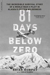 81 Days Below Zero: The Incredible Survival Story of a World War II Pilot in Alaska's Frozen…