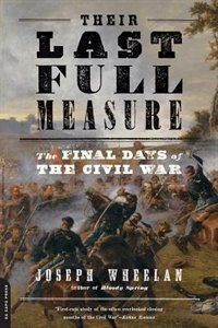 Book Their Last Full Measure: The Final Days of the Civil War by Joseph Wheelan