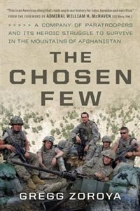 Book The Chosen Few: A Company of Paratroopers and Its Heroic Struggle to Survive in the Mountains of… by Gregg Zoroya