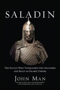 Book Saladin: The Sultan Who Vanquished the Crusaders and Built an Islamic Empire by John Man