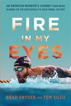 Fire in My Eyes: An American Warrior?s Journey from Being Blinded on the Battlefield to Gold Medal…