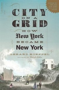 Book City On A Grid: How New York Became New York by Gerard Koeppel