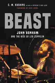 Beast: John Bonham And The Rise Of Led Zeppelin de C. M. Kushins