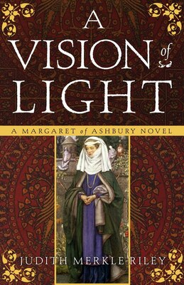 Book A Vision of Light: A Margaret of Ashbury Novel by Judith Merkle Riley