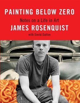 Book Painting Below Zero: Notes On A Life In Art by James Rosenquist