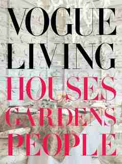 Vogue Living: Houses, Gardens, People: Houses, Gardens, People by Hamish Bowles