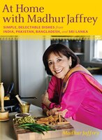 At Home With Madhur Jaffrey: Simple, Delectable Dishes From India, Pakistan, Bangladesh, And Sri…