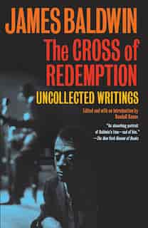 The Cross Of Redemption: Uncollected Writings de James Baldwin