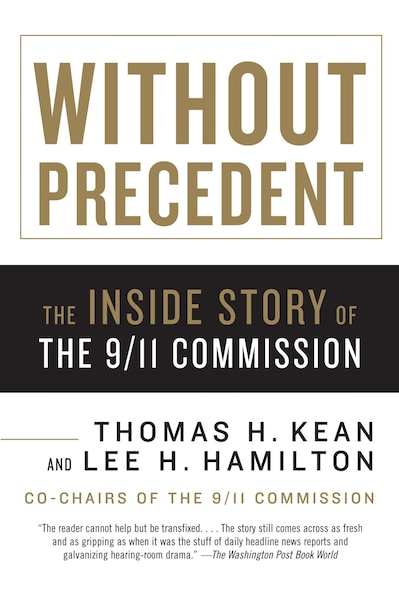 Without Precedent: The Inside Story of the 9/11 Commission by Thomas H. Kean
