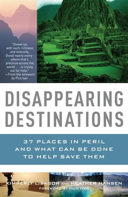 Book Disappearing Destinations: 37 Places In Peril And What Can Be Done To Help Save Them by Kimberly Lisagor