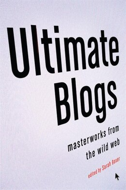 Book Ultimate Blogs: Masterworks from the Wild Web by Sarah Boxer