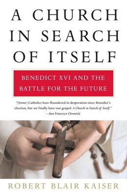 Book A Church in Search of Itself: Benedict Xvi And The Battle For The Future by Robert Blair Kaiser