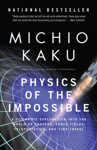 Physics Of The Impossible: A Scientific Exploration Into The World Of Phasers, Force Fields…