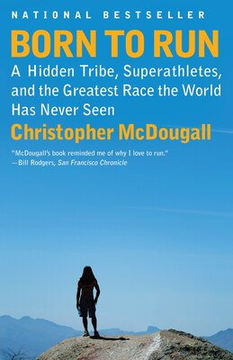 Book Born To Run: A Hidden Tribe, Superathletes, And The Greatest Race The World Has Never Seen by Christopher Mcdougall