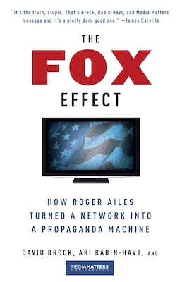 Book The Fox Effect: How Roger Ailes Turned A Network Into A Propaganda Machine by David Brock