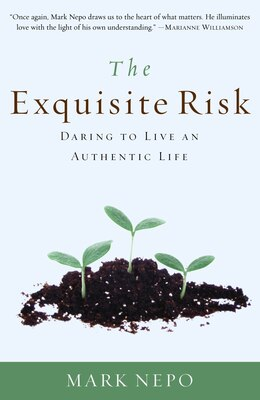 Book The Exquisite Risk: Daring To Live An Authentic Life by Mark Nepo