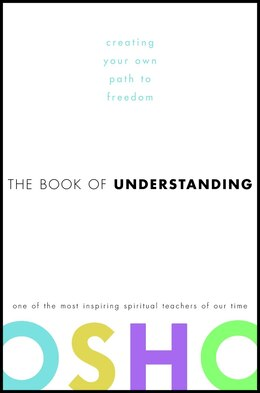 Book The Book of Understanding: Creating Your Own Path To Freedom by Osho