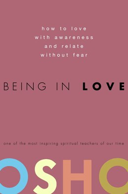 Book Being In Love: How To Love With Awareness And Relate Without Fear by Osho