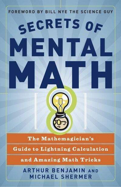 Secrets of Mental Math: The Mathemagician's Guide to Lightning Calculation and Amazing Math Tricks de Arthur Benjamin