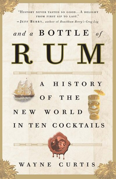 And a Bottle of Rum: A History of the New World in Ten Cocktails de Wayne Curtis
